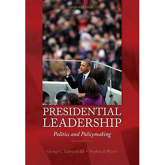 Presidential Leadership - Politics and Policy Making (Hybrid ed) by St