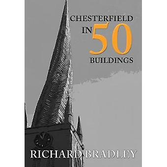 Chesterfield in 50 Buildings by Richard Bradley - 9781445690636 Book