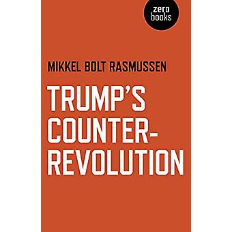 Trump&apos's Counter-Revolution av Mikkel Bolt Rasmussen - 9781789040180 B
