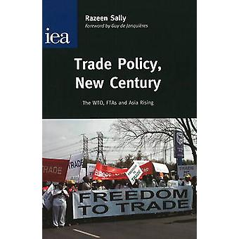 Trade Policy - New Century - The WTO - FTAs and Asia Rising by Sally R