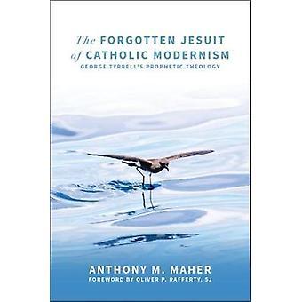 The Forgotten Jesuit of Catholic Modernism - George Tyrrell's Propheti