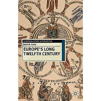 Europes Long Twelfth Century by Cotts & John