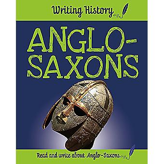 Writing History - Anglo-Saxons by Anita Ganeri - 9781445152097 Book