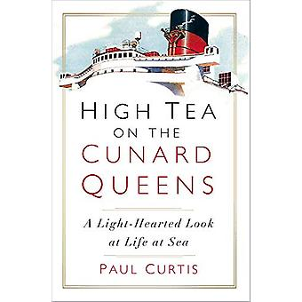 High Tea on the Cunard Queens - A Light-hearted Look at Life at Sea by