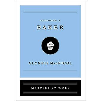 Becoming a Baker by Glynnis MacNicol - 9781982120276 Book