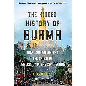 The Hidden History of Burma - Race - Capitalism - and the Crisis of De