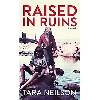 Raised in Ruins - A Memoir by Tara Neilson - 9781513262864 Book