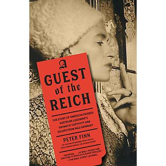 Guest of the Reich  The Story of American Heiress Gertrude Legendres Dramatic Captivity and Escape from Nazi Germany by Peter Finn