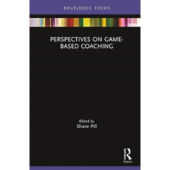Perspectives on GameBased Coaching by Edited by Shane Pill