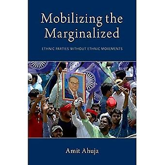 Mobilizing the Marginalized:� Ethnic Parties without Ethnic Movements (Modern South Asia)