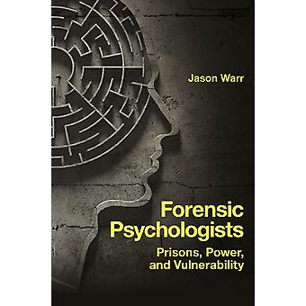Forensic Psychologists Prisons Power and Vulnerability