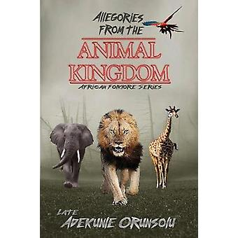 Allegories from the Animal Kingdom by Adekunle M Orunsolu - 978098165