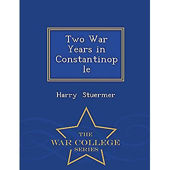 Two War Years in Constantinople - War College Series by Harry Stuerme