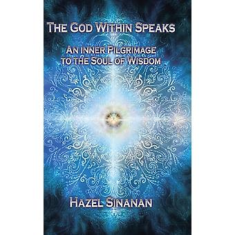The God Within Speaks - An Inner Pilgrimage to the Soul of Wisdom by H