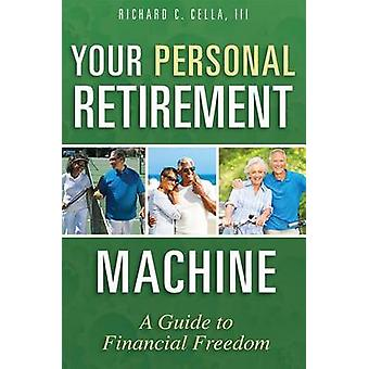 Your Personal Retirement Machine - A Guide to Financial Freedom by Ric