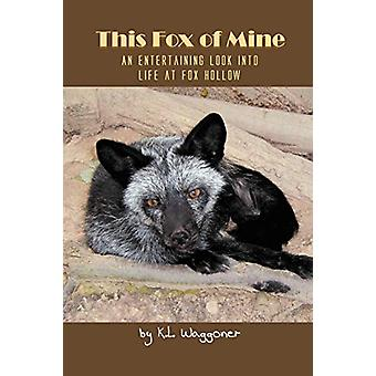 This Fox of Mine - An Entertaining Look Into Life at Fox Hollow by K L