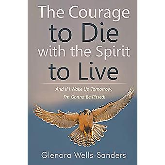 The Courage to Die with the Spirit to Live - And If I Wake Up Tomorrow