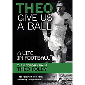 Theo Give Us A Ball - A Life in Football by Theo Foley - 9781911476191