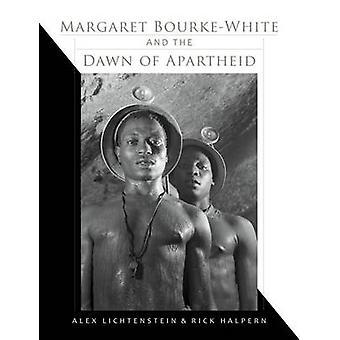 Margaret BourkeWhite et l'aube de l'apartheid par Alex LichtensteinRick Halpern