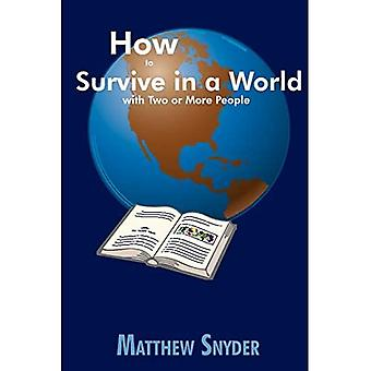 How to Survive in a World� with Two or More People
