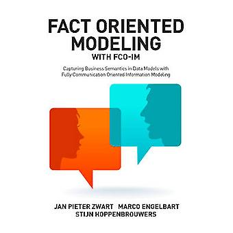 Fact Oriented Modeling with FCOIM Capturing Business Semantics in Data Models with Fully Communication Oriented Information Modeling by Zwart & Jan Pieter