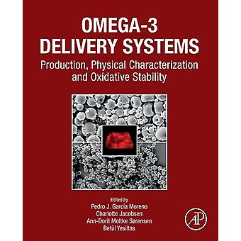 Omega3 Delivery Systems by Edited by Pedro J Garcia Moreno & Edited by Charlotte Jacobsen & Edited by Ann Dorit Moltke Sorensen & Edited by Senbetul Yesiltas
