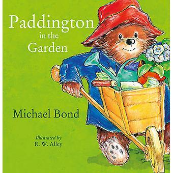 Paddington in the Garden by Michael Bond - R. W. Alley - R. W. Alley