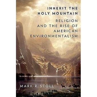 Erben der Heilige Berg - Religion und der Aufstieg des amerikanischen Umwelt