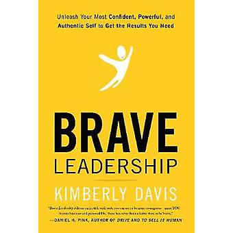 Brave Leadership - Unleash Your Most Confident - Powerful - and Authen