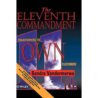The Eleventh Commandment - Transforming to 'Own' Customers by Sandra V