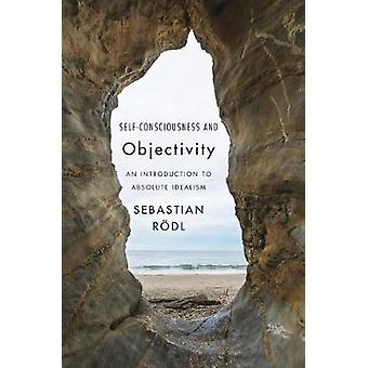 Self-Consciousness and Objectivity - An Introduction to Absolute Ideal