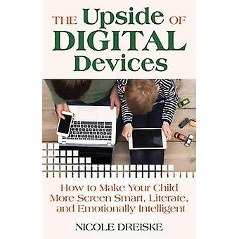 The Upside of Digital Devices - How to Make Your Child More Screen Sma