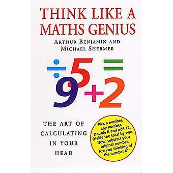 Denk als een genie wiskunde: de kunst van de berekening in je hoofd