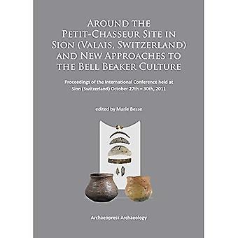 Runt Petit-Chasseur platsen i Sion (Valais, Schweiz) och nya förhållningssätt till Bell bägare kulturen: målet...