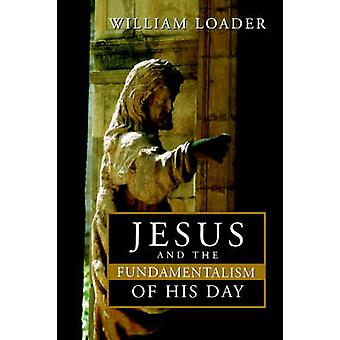 Jesus and the Fundamentalism of His Day by Loader & William