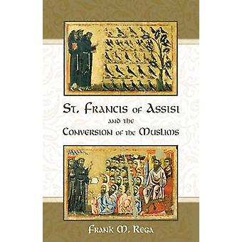 St. Francis of Assisi and the Conversion of the Muslims by Rega & Frank M.