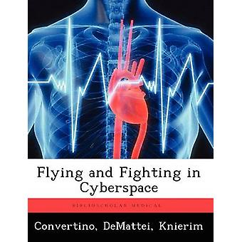 Flying and Fighting in Cyberspace by Convertino