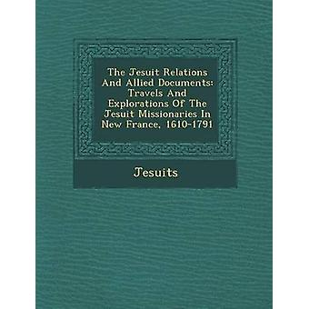 The Jesuit Relations And Allied Documents Travels And Explorations Of The Jesuit Missionaries In New France 16101791 by Jesuits