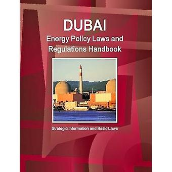 Dubai Energy Policy Laws and Regulations Handbook  Strategic Information and Basic Laws by IBP & Inc.