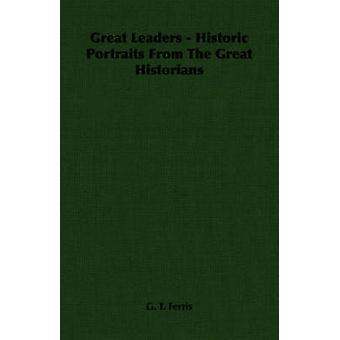 Suuria johtajia historiallisesta muotokuvia Great historioitsijat jäseneltä Ferris & G. T.
