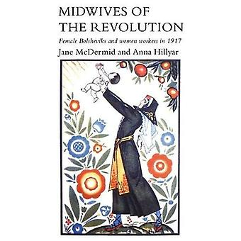 Midwives of the Revolution: Female Bolsheviks and Women Workers in 1917