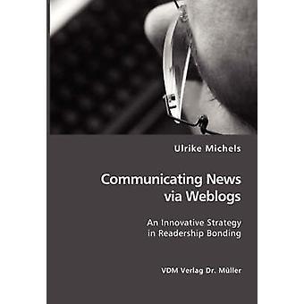 Comunicar noticias a través de una estrategia innovadora en la vinculación por Michels y Ulrike de lectores de Weblogs