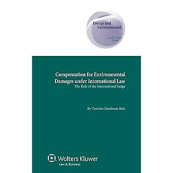 Compensation for Environmental Damages Under International Law The Role of the International Judge by Hardman