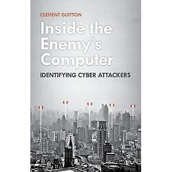Inside the Enemy's Computer - Identifying Cyber Attackers by Clement G