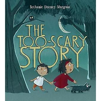 The Too-Scary Story by Bethanie Murguia - 9780545732420 Book