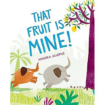 That Fruit Is Mine! by Anuska Allepuz - 9780807578940 Book