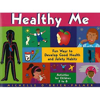 Healthy Me - Fun Ways to Develop Good Health and Safety Habits by Mich