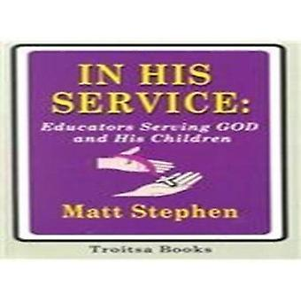 In His Service - Educators Serving God and His Children by Matt Stephe