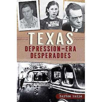 Texas Depression-Era Desperadoes by Bartee Haile - 9781626192270 Book