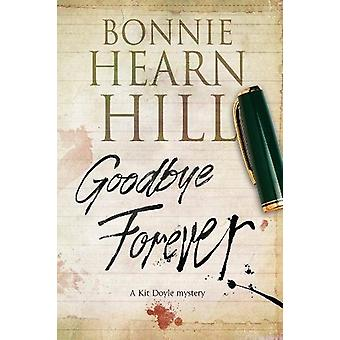 Goodbye Forever - A woman-in-jeopardy thriller by Bonnie Hearn Hill -